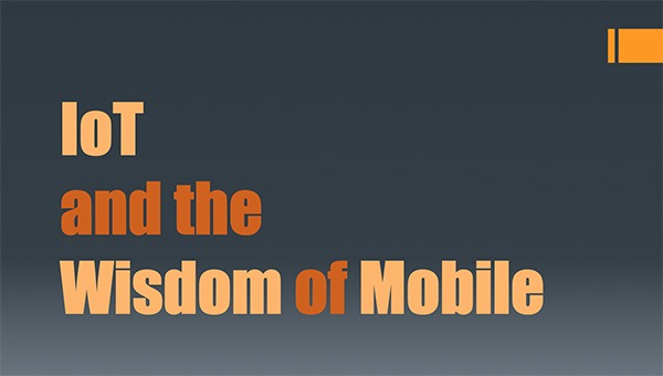 IoT and the Wisdom of Mobile